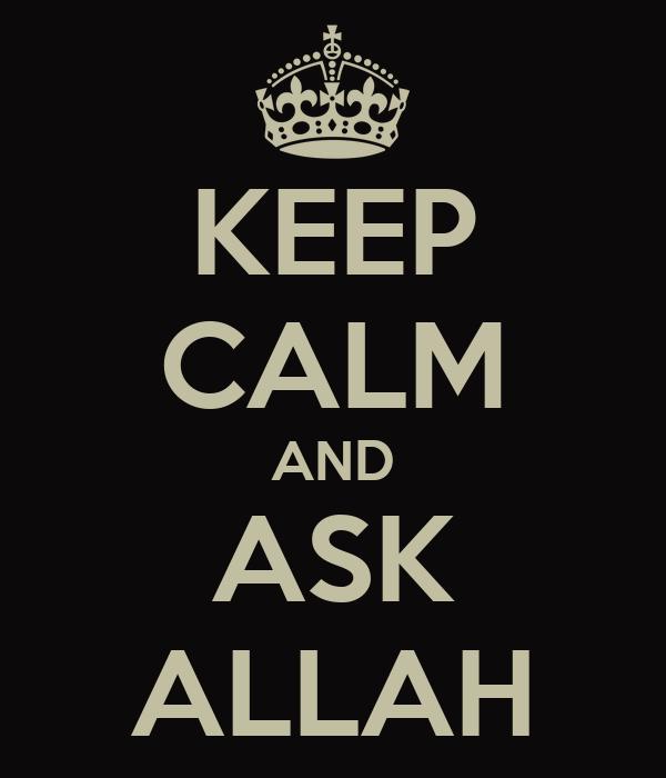 KEEP CALM AND ASK ALLAH