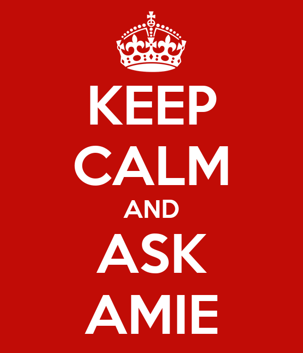 KEEP CALM AND ASK AMIE