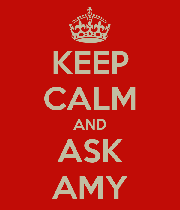 KEEP CALM AND ASK AMY