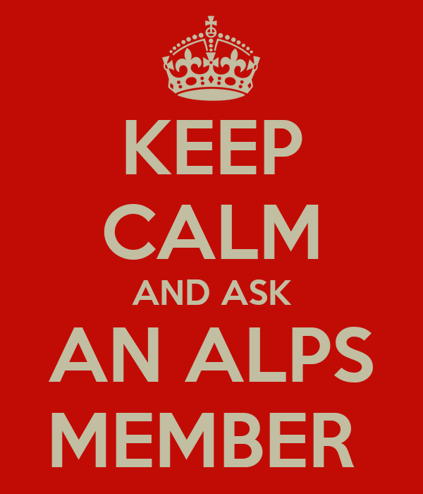 KEEP CALM AND ASK AN ALPS MEMBER