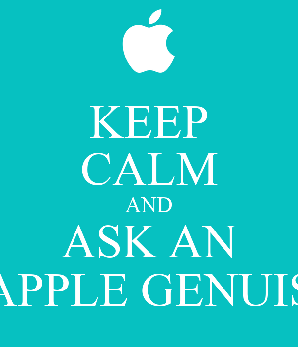 KEEP CALM AND ASK AN APPLE GENUIS