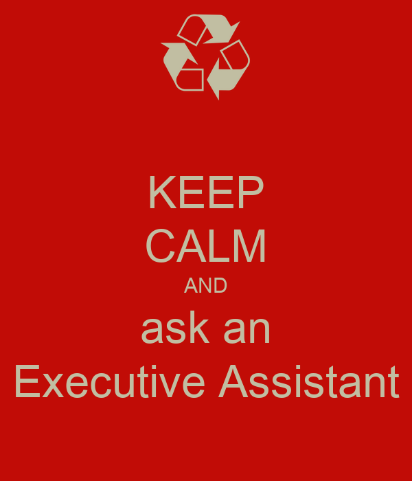 KEEP CALM AND ask an Executive Assistant