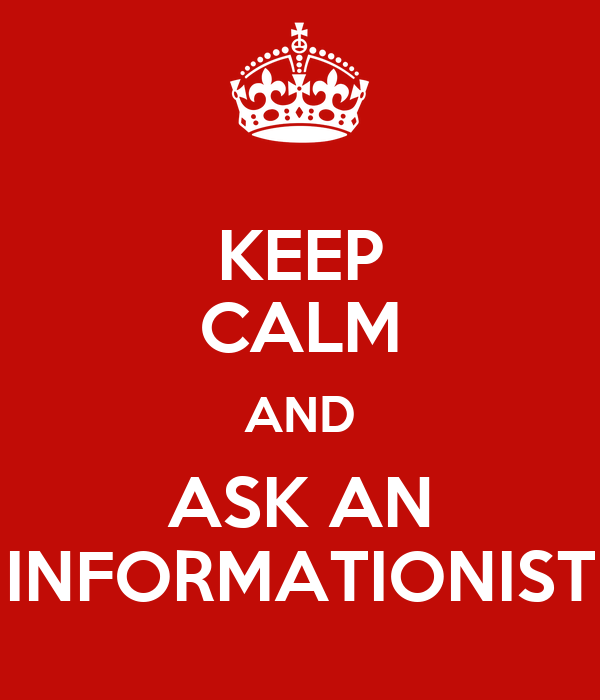 KEEP CALM AND ASK AN INFORMATIONIST