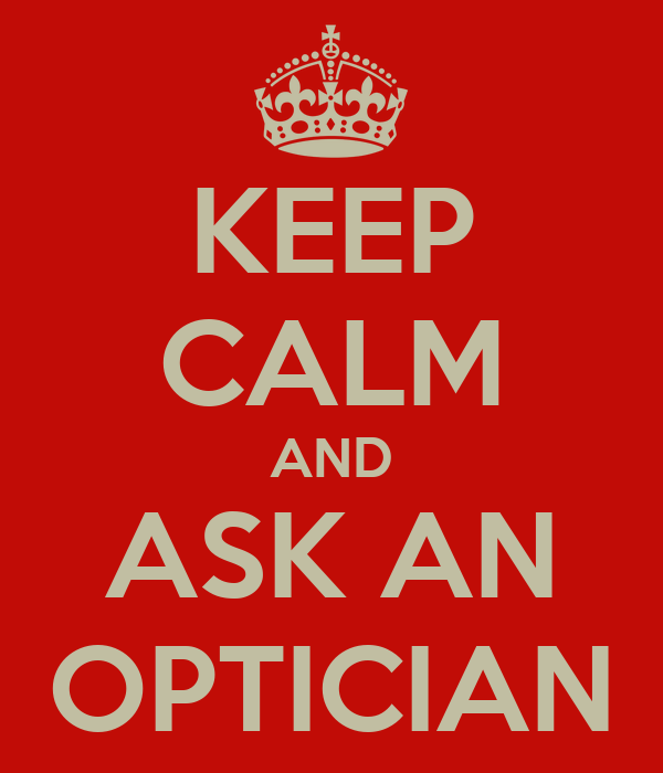 KEEP CALM AND ASK AN OPTICIAN
