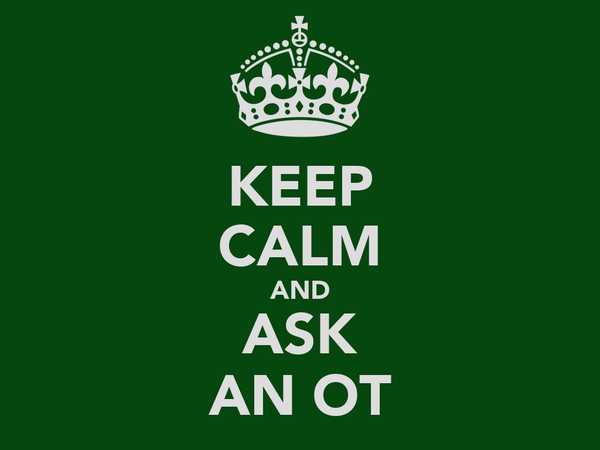 KEEP CALM AND ASK AN OT