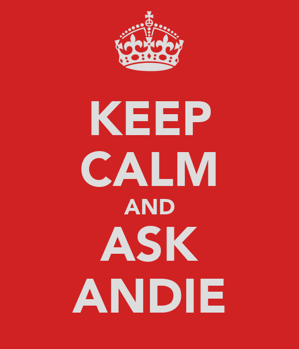 KEEP CALM AND ASK ANDIE