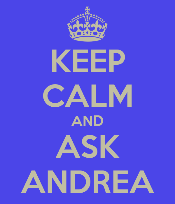 KEEP CALM AND ASK ANDREA