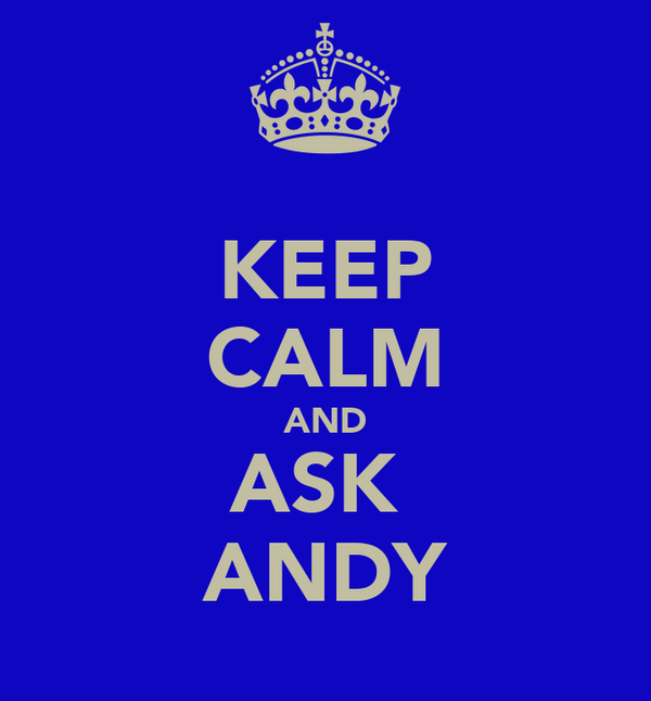 KEEP CALM AND ASK  ANDY