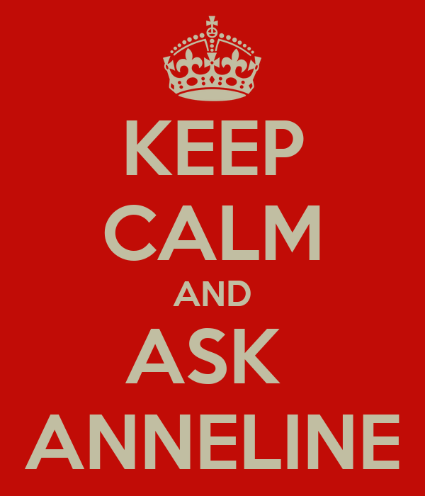KEEP CALM AND ASK  ANNELINE