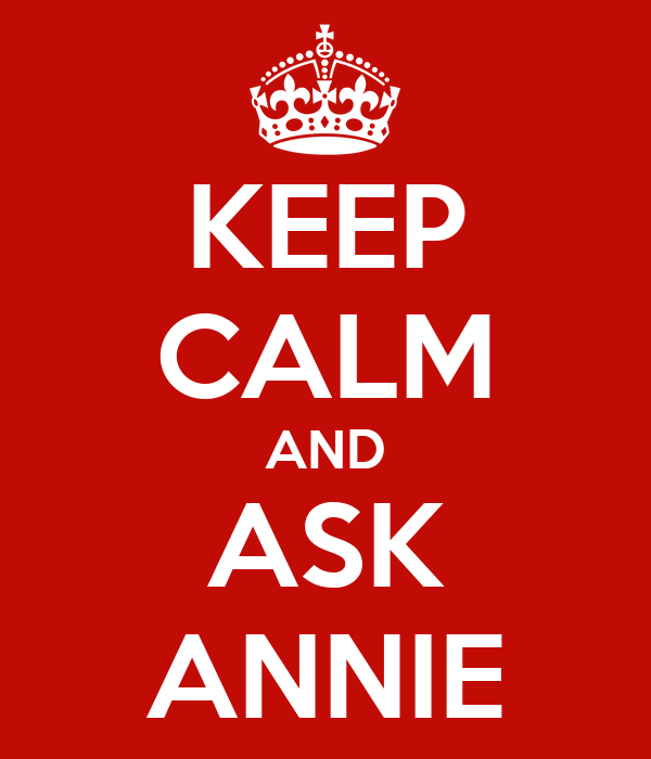 KEEP CALM AND ASK ANNIE