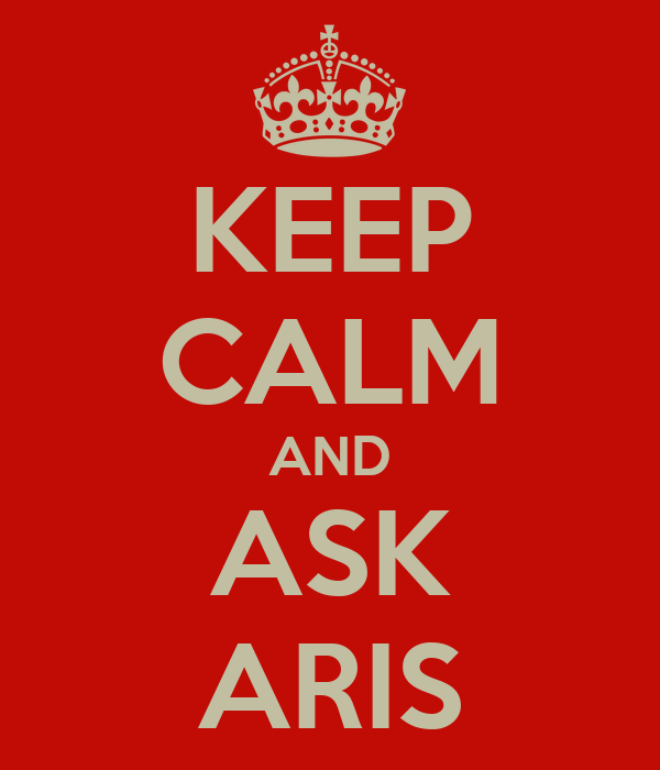 KEEP CALM AND ASK ARIS