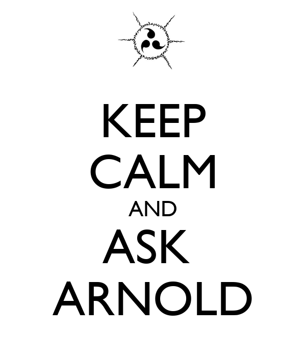 KEEP CALM AND ASK  ARNOLD
