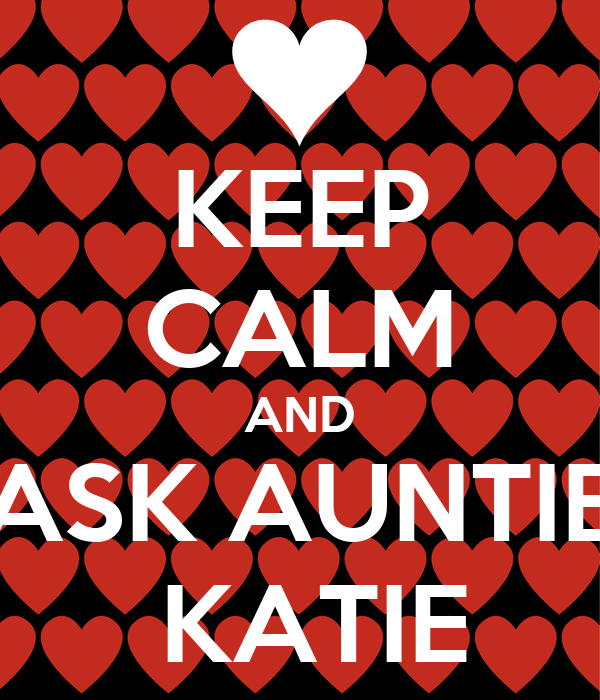 KEEP CALM AND ASK AUNTIE  KATIE