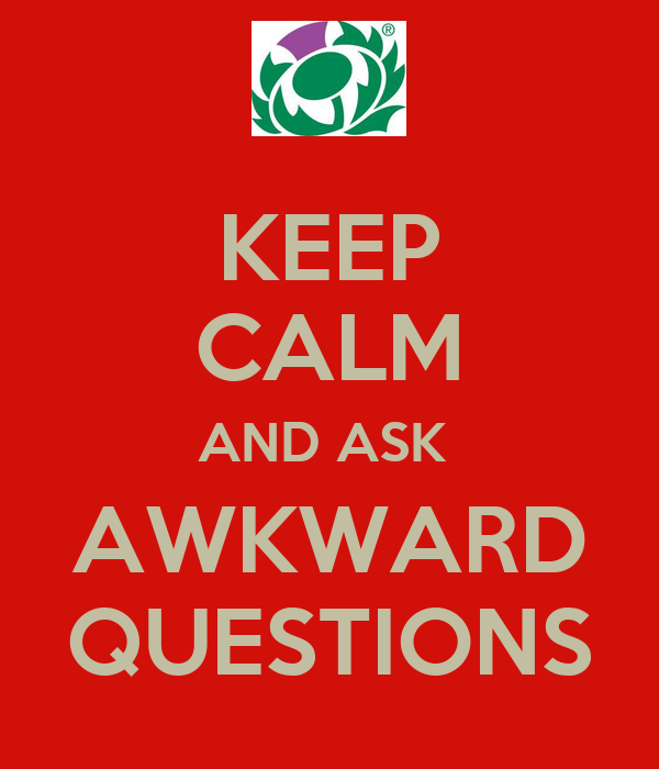 KEEP CALM AND ASK  AWKWARD QUESTIONS