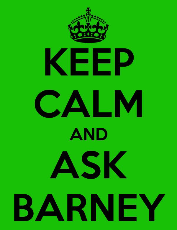 KEEP CALM AND ASK BARNEY