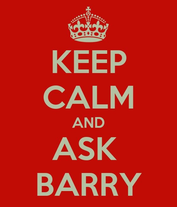KEEP CALM AND ASK  BARRY