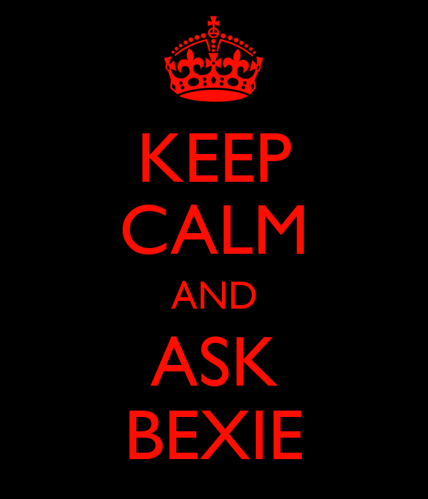 KEEP CALM AND ASK BEXIE
