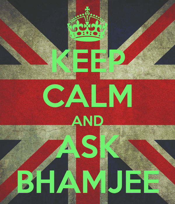 KEEP CALM AND ASK BHAMJEE