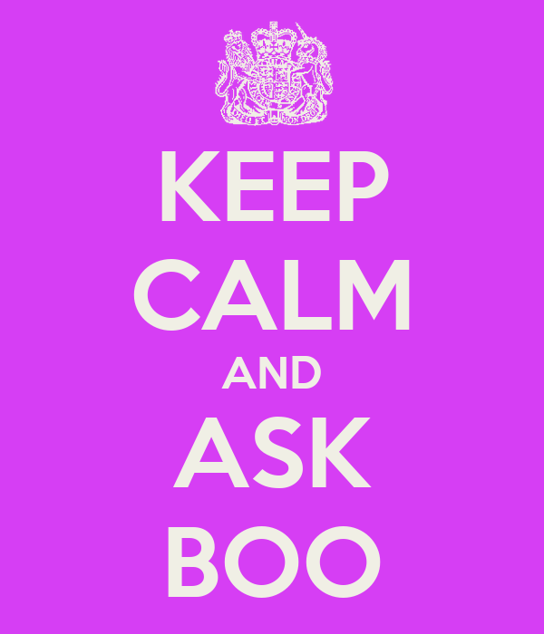 KEEP CALM AND ASK BOO