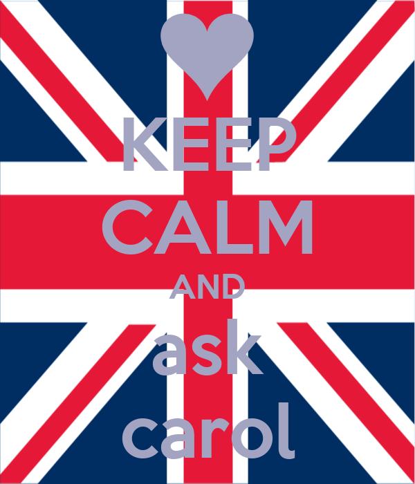 KEEP CALM AND ask carol