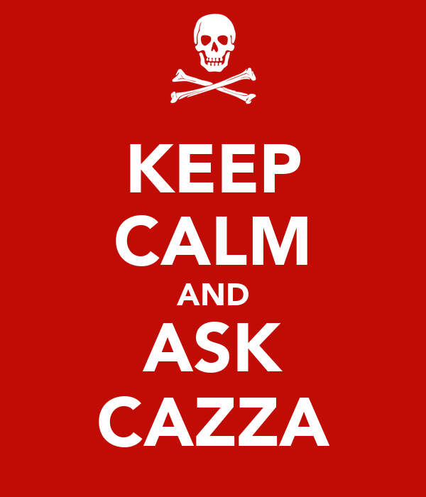 KEEP CALM AND ASK CAZZA