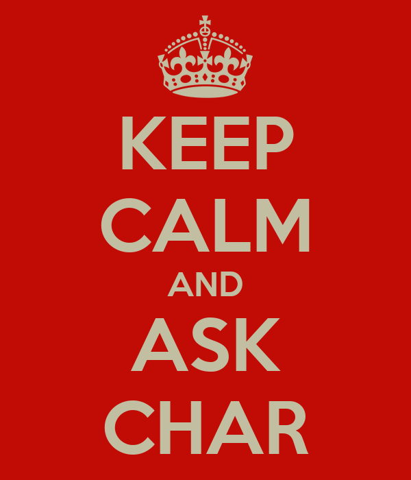 KEEP CALM AND ASK CHAR
