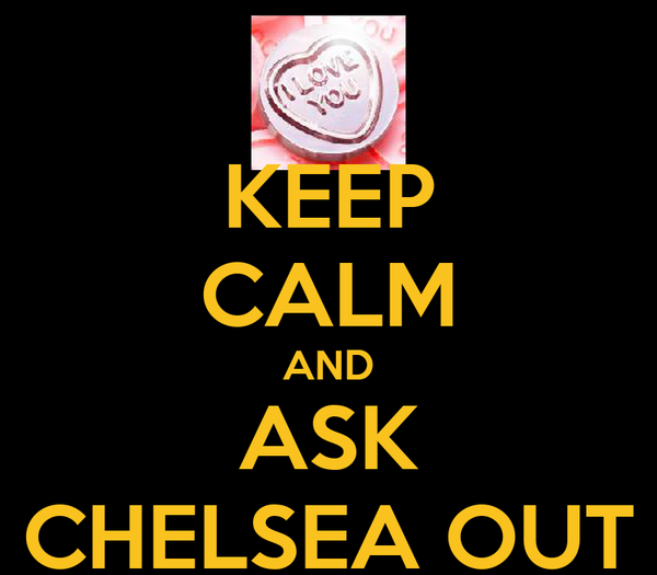 KEEP CALM AND ASK CHELSEA OUT