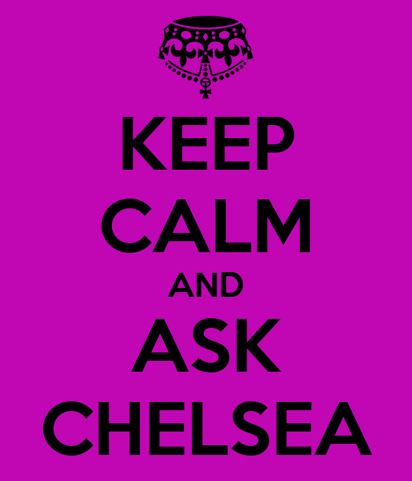 KEEP CALM AND ASK CHELSEA