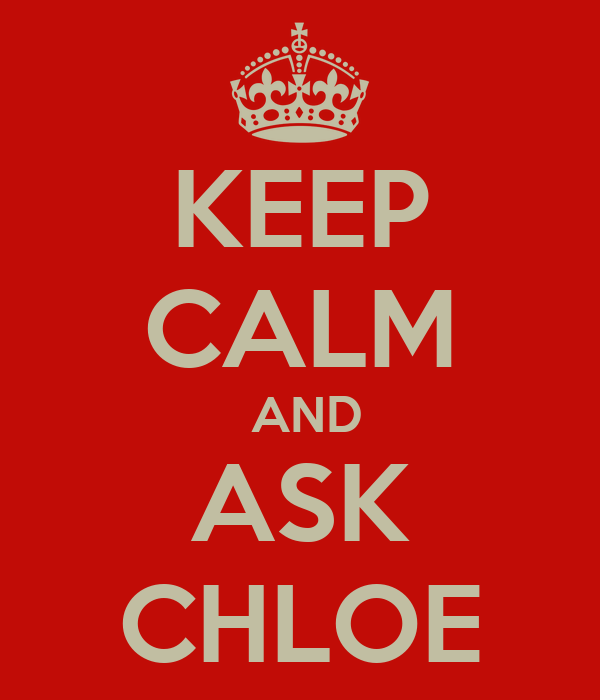 KEEP CALM  AND ASK CHLOE