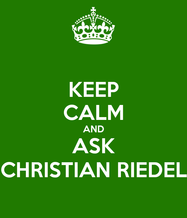 KEEP CALM AND ASK CHRISTIAN RIEDEL
