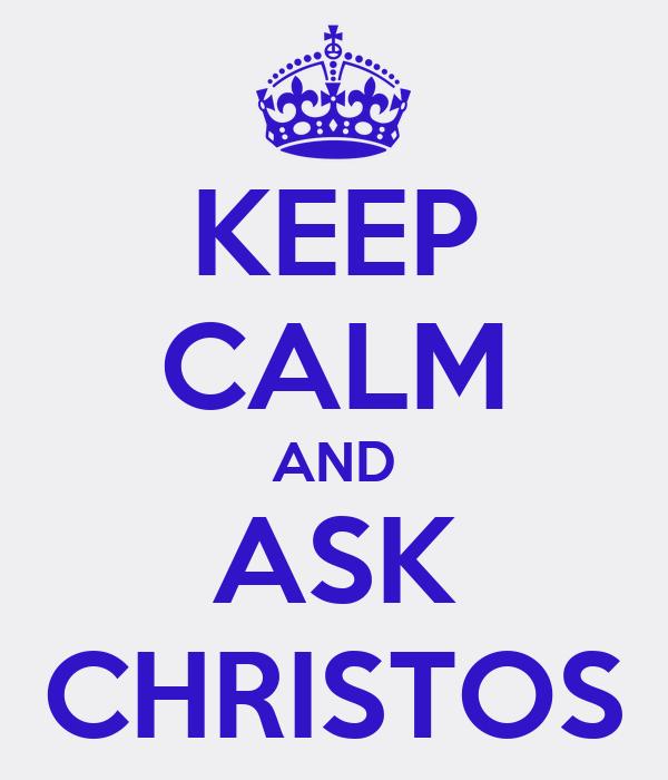KEEP CALM AND ASK CHRISTOS