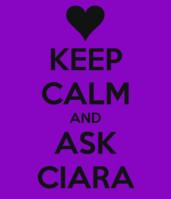 KEEP CALM AND ASK CIARA
