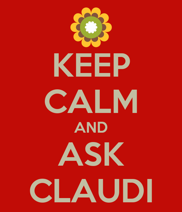 KEEP CALM AND ASK CLAUDI