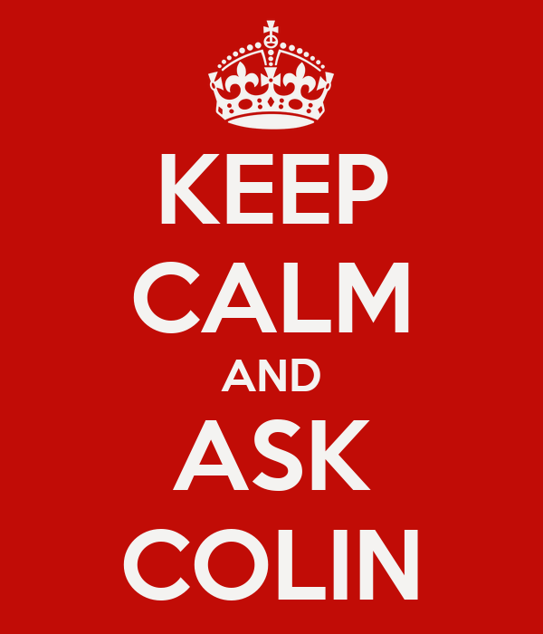 KEEP CALM AND ASK COLIN
