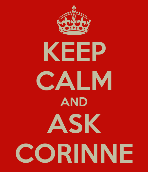 KEEP CALM AND ASK CORINNE