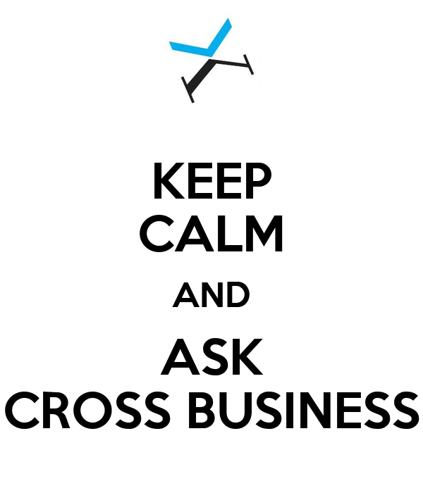 KEEP CALM AND ASK CROSS BUSINESS