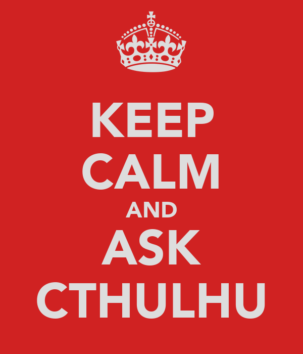 KEEP CALM AND ASK CTHULHU
