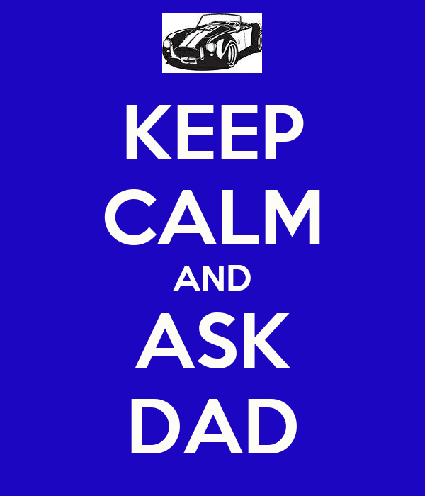 KEEP CALM AND ASK DAD
