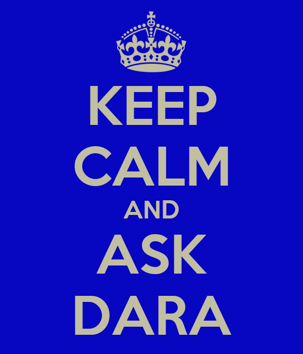 KEEP CALM AND ASK DARA