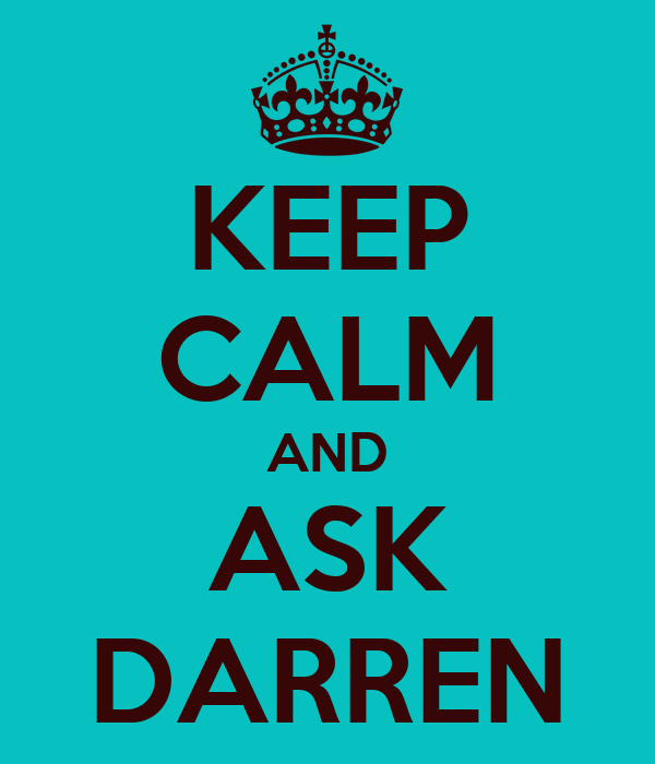 KEEP CALM AND ASK DARREN