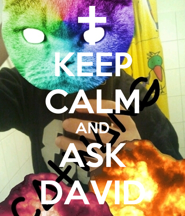 KEEP CALM AND ASK DAVID