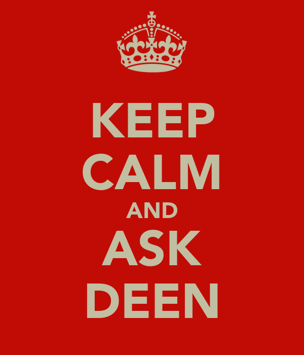 KEEP CALM AND ASK DEEN