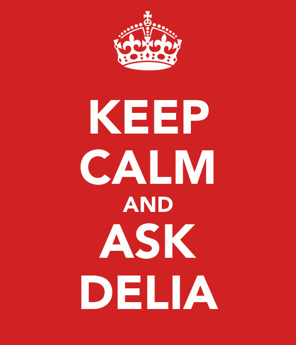 KEEP CALM AND ASK DELIA