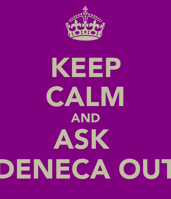 KEEP CALM AND ASK  DENECA OUT