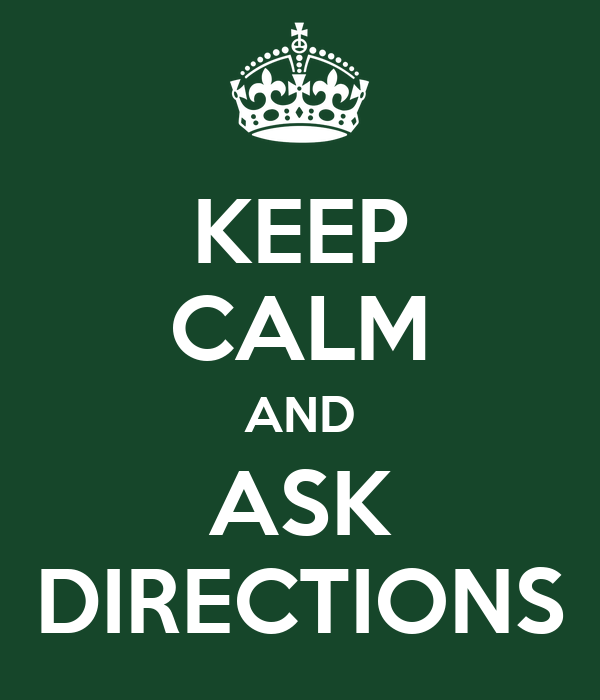 KEEP CALM AND ASK DIRECTIONS