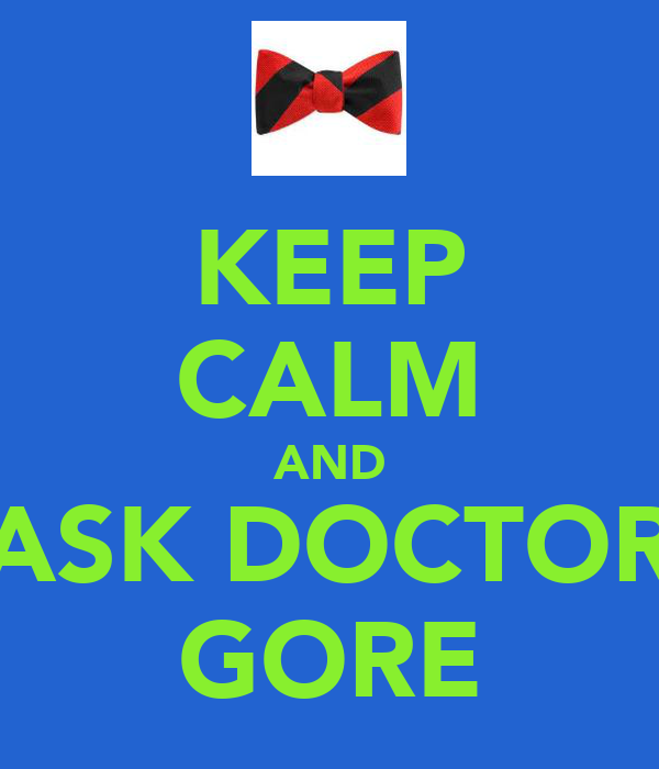 KEEP CALM AND ASK DOCTOR GORE
