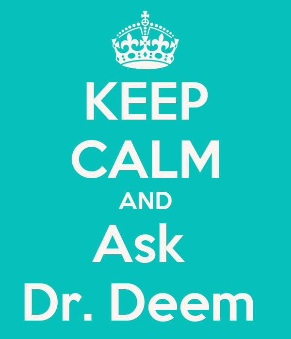 KEEP CALM AND Ask  Dr. Deem