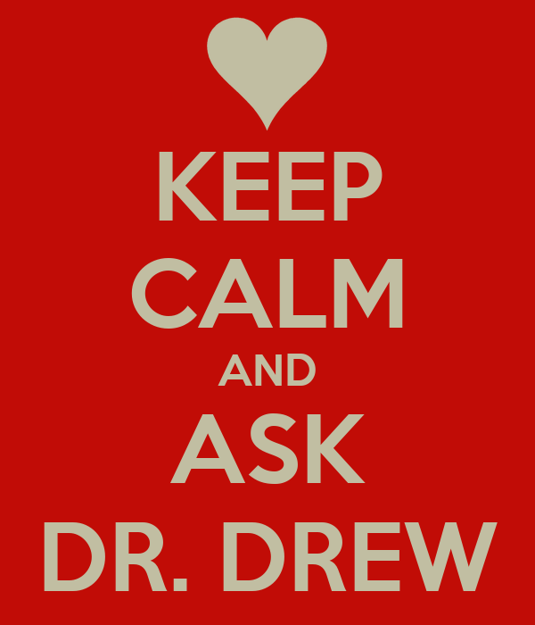 KEEP CALM AND ASK DR. DREW