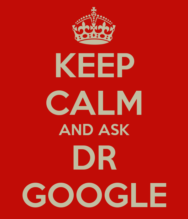 KEEP CALM AND ASK DR GOOGLE