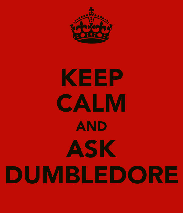 KEEP CALM AND ASK DUMBLEDORE